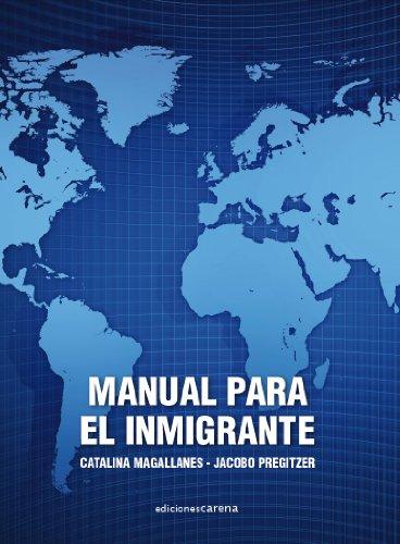Manual para el inmigrante: Pasos para regularizarse, mantenerse regular e insertarse en la sociedad de acogida por Jacobo Pregitzer