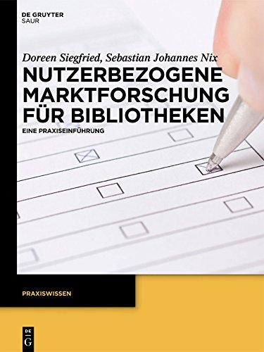 Nutzerbezogene Marktforschung für Bibliotheken: Eine Praxiseinführung (Praxiswissen)