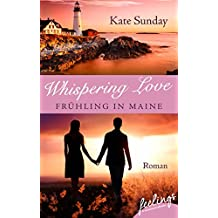 Whispering Love: Frühling in Maine: Roman