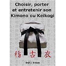 Choisir, porter et entretenir son Kimono ou Keïkogi (French Edition)