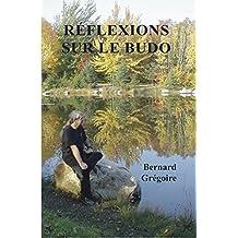 Réflexions sur le budo (French Edition)