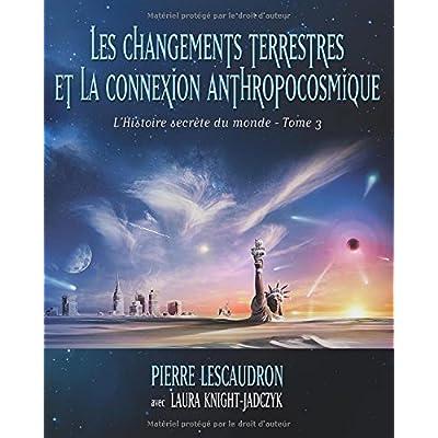 Les changements terrestres et la connexion anthropocosmique: L'histoire secrete du monde - Tome 3