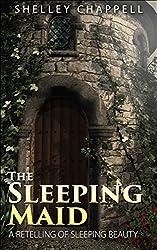 The Sleeping Maid: A Retelling of Sleeping Beauty (Fairy Tale eShorts Book 3)