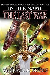 In Her Name: The Last War by Michael R. Hicks (2012-03-20)