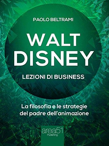 walt-disney-lezioni-di-business-la-filosofia-e-le-strategie-del-padre-dellanimazione