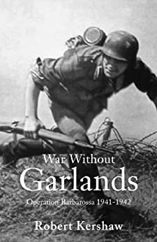 War Without Garlands: Operation Barbarossa 1941-1942 by [Kershaw, Robert]