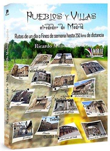 Pueblos y villas alrededor de Madrid: Rutas hasta 250 km alrededor de la ciudad de Madrid (Libros Mablaz nº 91) por Ricardo Muñoz Fajardo