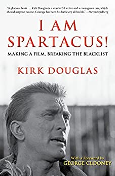 I Am Spartacus!: Making a Film, Breaking the Blacklist by [Douglas, Kirk]