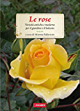 Le rose: Varietà antiche e moderne per il giardino e il balcone