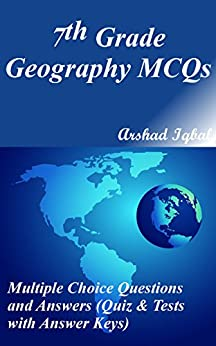 7th Grade Geography MCQs: Multiple Choice Questions and Answers (Quiz & Tests with Answer Keys) by [Iqbal, Arshad]