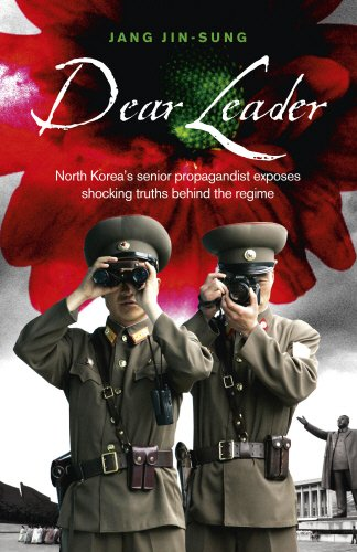 Dear Leader: North Korea's senior propagandist exposes shocking truths behind the regime