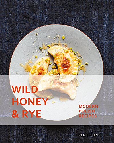 Wild Honey and Rye: Modern Polish Recipes