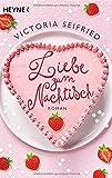 Liebe zum Nachtisch: Roman von Victoria Seifried