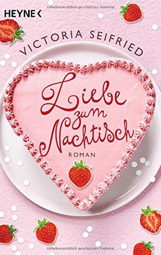 Buchseite und Rezensionen zu 'Liebe zum Nachtisch: Roman' von Victoria Seifried