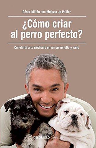 Portada del libro ¿Cómo criar al perro perfecto?: Convierte a tu cachorro en un perro feliz y sano (CLAVE)