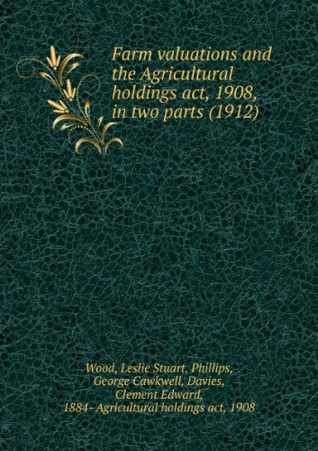Farm valuations and the Agricultural holdings act, 1908, in two parts (1912)