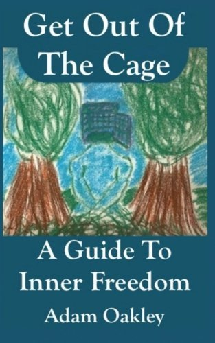 Get Out Of The Cage: A Guide To Inner Freedom by Adam Oakley (2014-12-23)