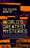 THE GOLDEN BOOK OF WORLD'S GREATEST MYSTERIES – 60+ Detective Stories, Whodunit Tales, Suspense, Occult & Supernatural Stories in One Premium Volume (Mystery ... Rope of Fear, Number 13, The Birth-Mark…