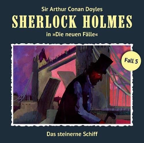 Sherlock Holmes: Die Neuen Fälle - Fall 05 : Das Steinerne Schiff Neue Audio