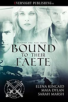 Bound to Their Faete (Beyond the Veil Book 3) by [Kincaid, Elena, Dylan, Maia, Marsh, Sarah]