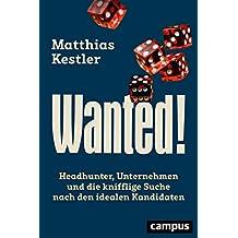 Wanted!: Headhunter, Unternehmen und die knifflige Suche nach den idealen Kandidaten, plus EBook inside (ePub, mobi oder pdf)