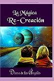 LA MÁGICA RE-CREACIÓN: Cambia de actitud, asúmete ilimitado y pleno, regálate la bendición de creer por fin en tu propio poder.