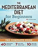 The Mediterranean Diet for Beginners: The Complete Guide - 40 Delicious Recipes, 7-Day