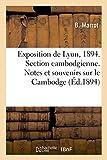 Telecharger Livres Exposition de Lyon 1894 Section cambodgienne Notes et souvenirs sur le Cambodge (PDF,EPUB,MOBI) gratuits en Francaise