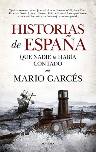 Historias de España que nadie te había contado por Mario Garcés
