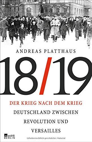 Der Krieg nach dem Krieg: Deutschland zwischen Revolution und Versailles 1918/19