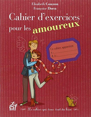 Cahier d'exercices pour les amoureux : Le cahier qui vous veut du bien par Elisabeth Couzon