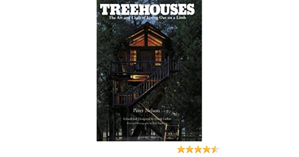 Treehouses: The Art and Craft of Living out on a Limb