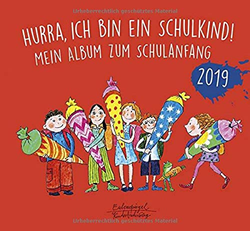 Hurra, ich bin ein Schulkind! 2019: Mein Album zum Schulanfang (Eulenspiegel Kinderbuchverlag)