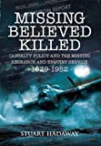 Missing Believed Killed: Casualty Policy and the Missing Research and Enquiry Service 1939-1952 - Stuart Hadaway