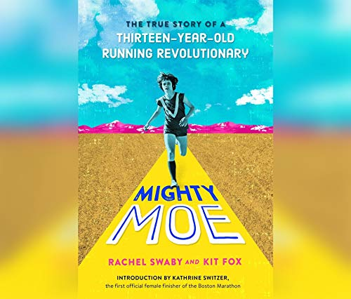 Mighty Moe: The True Story of a Thirteen-Year-Old Women\'s Running Revolutionary