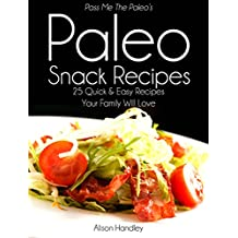 Pass Me The Paleo's Paleo Snack Recipes: 25 Quick and Easy Recipes That Your Family Will Love! (Diet, Cookbook. Beginners, Athlete, Breakfast, Lunch, Dinner, ... carb, low carbohydrate) (English Edition)