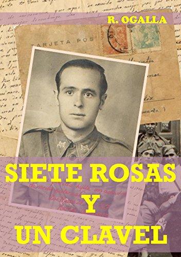 SIETE ROSAS Y UN CLAVEL: Condenado a muerte, el joven capitán recuerda su vida: amor, traición y guerra. por R. Ogalla