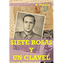 SIETE ROSAS Y UN CLAVEL: Condenado a muerte, el joven capitán recuerda su vida: amor, traición y guerra.