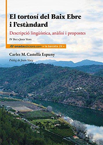 Tortosí del Baix Ebre i l'estàndard, El. Descripció lingu¨ística, anàlisi i prop (La Barcella) por Carles Maria Castellà i Espuny