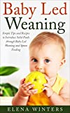 Baby Led Weaning: Simple Tips and Recipes to Introduce Solid Foods through Baby Led Weaning and Spoon Feeding (Baby Led Weaning, Nutrition, Parenting, ... Care, Spoonfeeding, Combination Feeding)