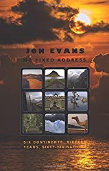 No Fixed Address: Six Continents, Sixteen Years, Sixty-Six Nations by Jon Evans (2015-10-31)