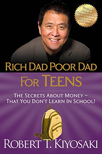 Rich Dad Poor Dad for Teens: The Secrets about Money-That You Don't Learn in School!