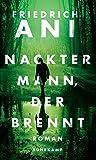 Nackter Mann, der brennt: Roman (suhrkamp taschenbuch) - Friedrich Ani