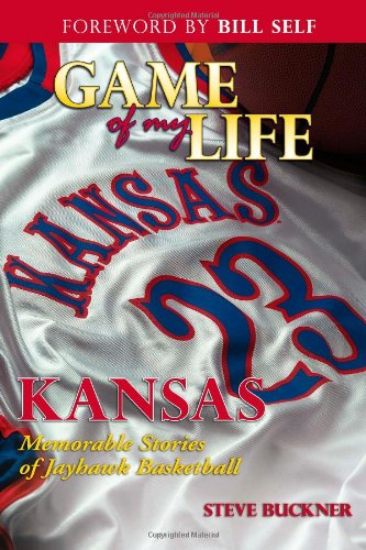 Game of My Life: Kansas: Memorable Moments of Jayhawks Basketball por Steve Buckner
