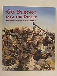 GO STRONG INTO THE DESERT: THE MAHDIST UPRISING IN SUDAN 1881-85