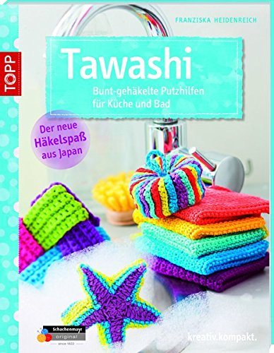 Tawashi: Bunt gehäkelte Putzhilfen für Küche und Bad (kreativ.kompakt.) (Bad Kreative)