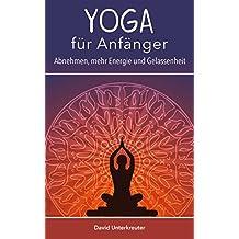 Yoga für Anfänger: Abnehmen, mehr Energie und Gelassenheit