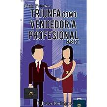 Guía Práctica: Triunfa como vendedor/a profesional: Parte 1