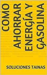 Como Ahorrar Energía y Gasolina (Spanish Edition)