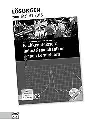 Fachkenntnisse 2 Industriemechaniker nach Lernfeldern: Lösungen zu HT 3015 Fachkenntnisse 2 Industriemechaniker nach Lernfeldern